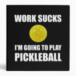 Work Sucks Going To Play Pickleball 3 Ring Binder