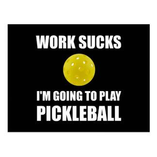 Work Sucks Going To Play Pickleball Postcard