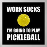 Work Sucks Going To Play Pickleball Poster