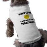 Work Sucks Going To Play Pickleball Shirt