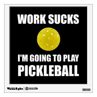 Work Sucks Going To Play Pickleball Wall Sticker