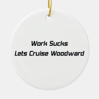 Work Sucks Lets Cruise Woodward Ceramic Ornament