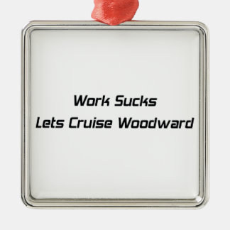 Work Sucks Lets Cruise Woodward Metal Ornament
