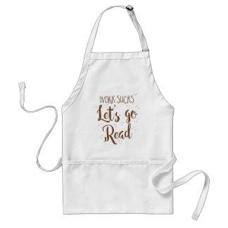 work sucks lets go read! adult apron