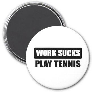 Work sucks play tennis magnet