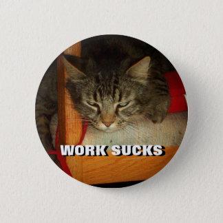 WORK SUCKS Sad Cat Meme Button