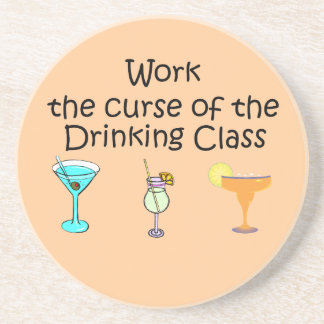 Work The Curse Of The Drinking Class Coaster
