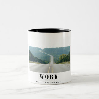 Work - this is why you do it Two-Tone coffee mug