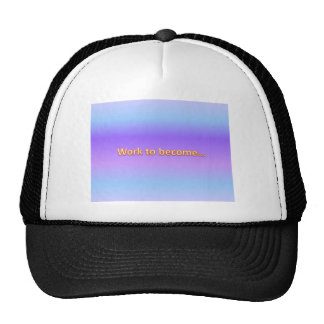 work to become trucker hat