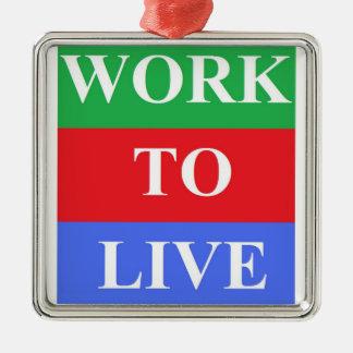 Work-To-Live Premium Square Ornament