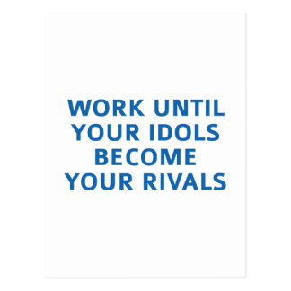 Work Until Your Idols Become Your Rivals Postcard