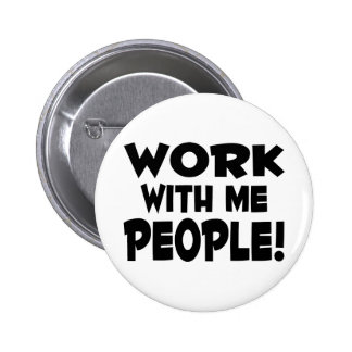 Work With Me People 2 Inch Round Button