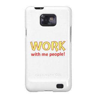 Work With Me People! Galaxy S2 Cases