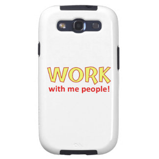 Work With Me People! Galaxy S3 Case