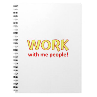 Work With Me People! Spiral Note Book