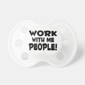 Work With Me People Team Work Baby Pacifiers