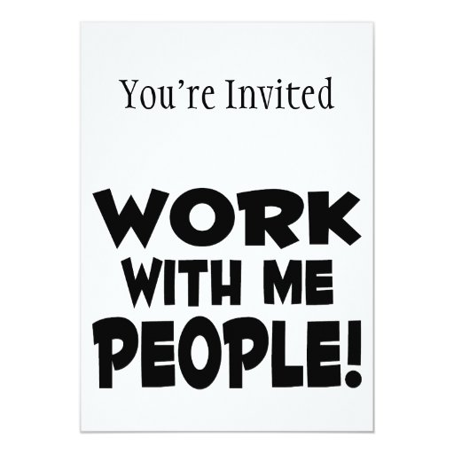"Work With Me People Team Work 5"" X 7"" Invitation Card"