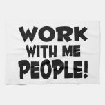 Work With Me People Team Work Kitchen Towels