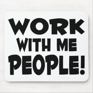 Work With Me People Team Work Mouse Pad