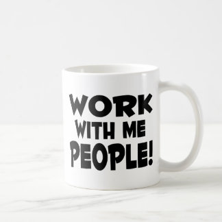 Work With Me People Team Work Mugs
