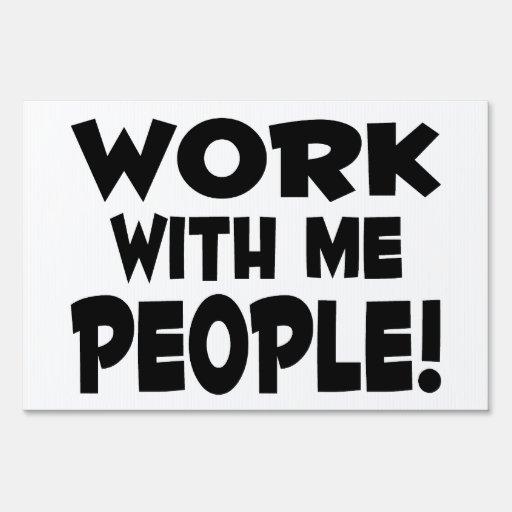 Work With Me People Team Work Yard Sign
