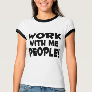 Work With Me People Tee Shirt