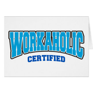 Workaholic Certified Greeting Card