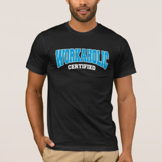 Workaholic Certified T-Shirt
