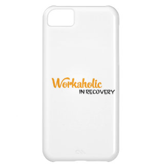 workaholic in recovery case for iPhone 5C
