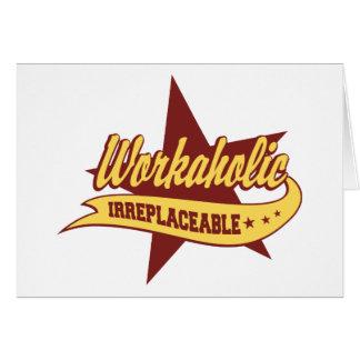 Workaholic Irreplaceable Greeting Card