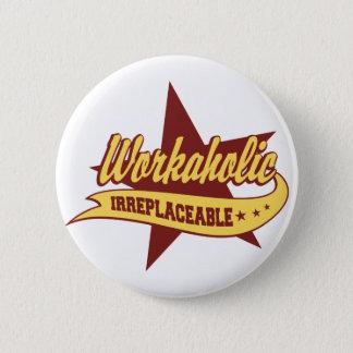 Workaholic Irreplaceable Pinback Button