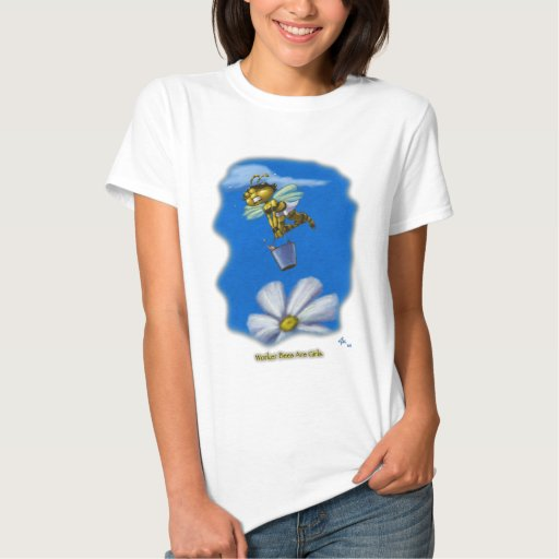 Worker Bees Are Girls Tshirts