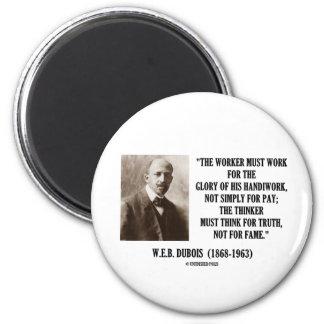 Worker Must Work For Handiwork Thinker Truth Quote Refrigerator Magnets