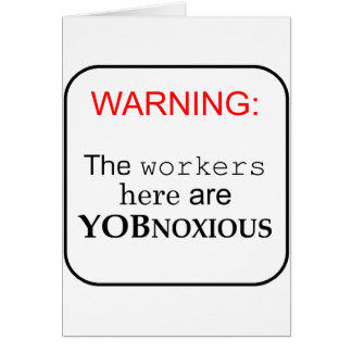 Workers here are...YobNoxious Card