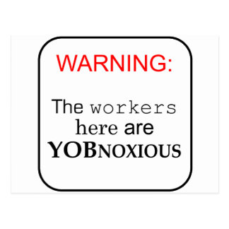 Workers here are...YobNoxious Postcard
