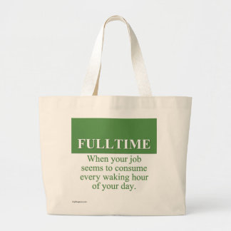 Working a Fulltime Job (3) Tote Bags