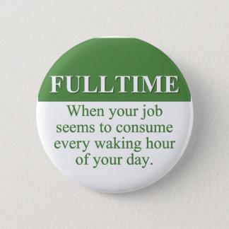 Working a Fulltime Job (3) Pinback Button