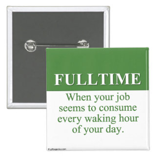 Working a Fulltime Job (3) Pinback Button