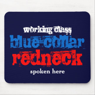 working class blue-collar redneck spoken here mouse pad