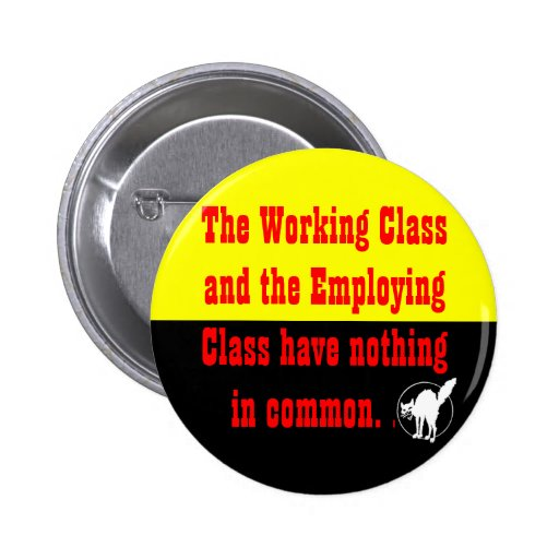 working class & employing class nothing in common button