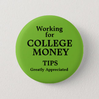 Working for College Money Tips Apreciated Pinback Button