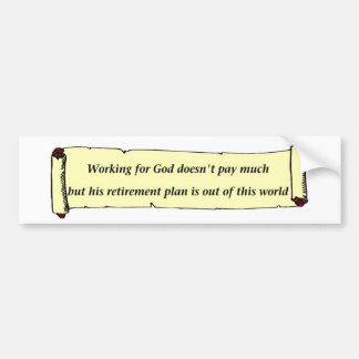 Working for God doesn't pay much Car Bumper Sticker