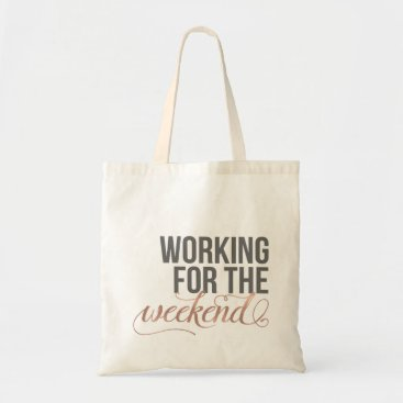 RedwoodAndVine Working for the Weekend | Gray & Rose Gold Quote Tote Bag