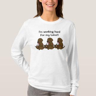 Working hard for my Labs!! T-Shirt