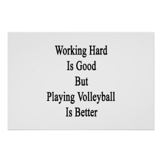Working Hard Is Good But Playing Volleyball Is Bet Poster