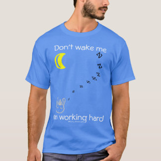 Working hard T-Shirt