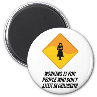 Working Is For People Who Don t Assist in Childbir Fridge Magnets