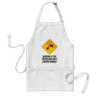 Working Is For People Who Don t Control Animals Apron