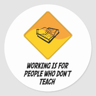 Working Is For People Who Don t Teach Stickers