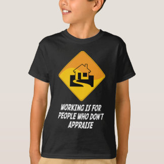 Working Is For People Who Don't Appraise T-Shirt